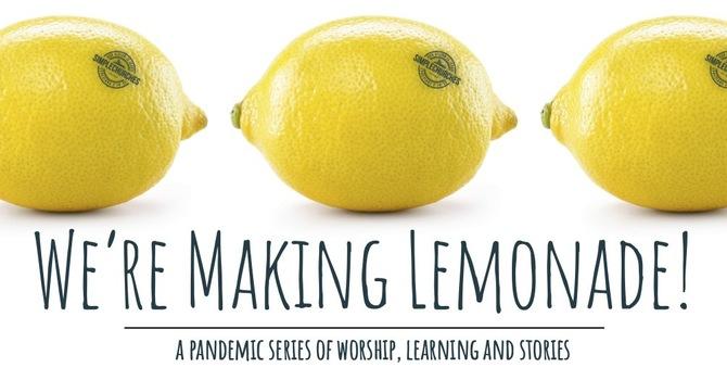 We're Making Lemonade!