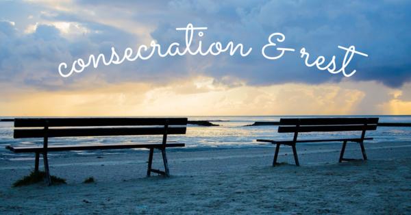 Consecration & Rest