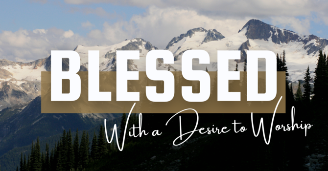 Blessed With A Desire To Worship