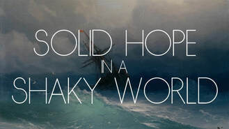 Solid Hope in a Shaky World