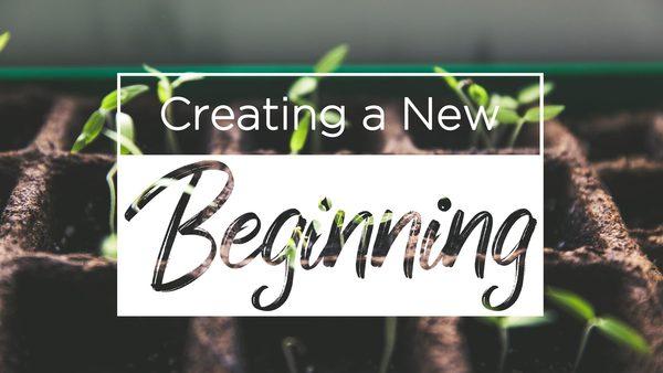 Creating a New Beginning