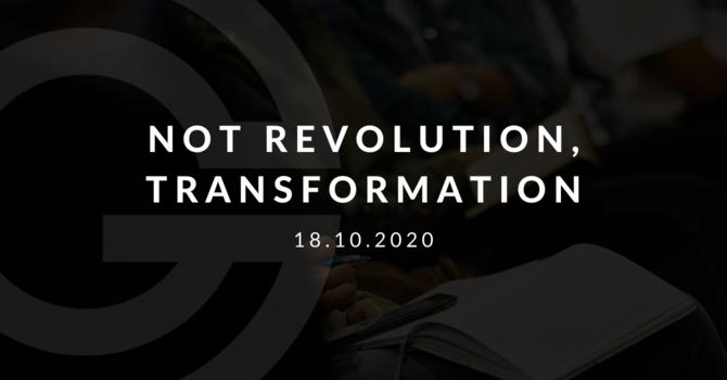 Not Revolution, Transformation