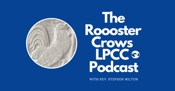 The Rooster Crows LPCC Podcast