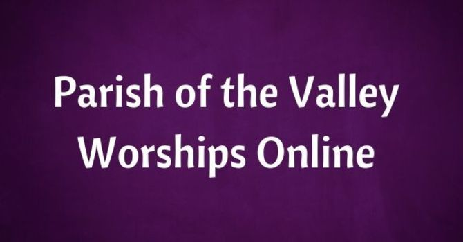 Valley Online Worship for Sunday February 21, 2021