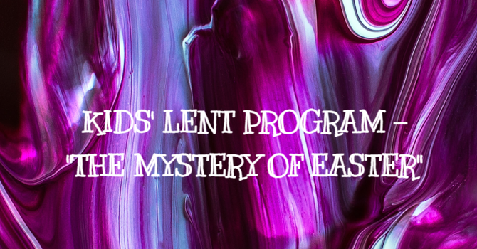 "Children's Sundays in Lent - ""The Mystery of Easter"" image"