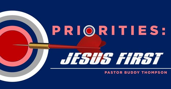 Priorities:  Jesus First