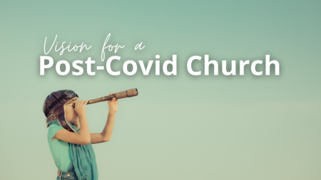 Vision for a Post-Covid Church