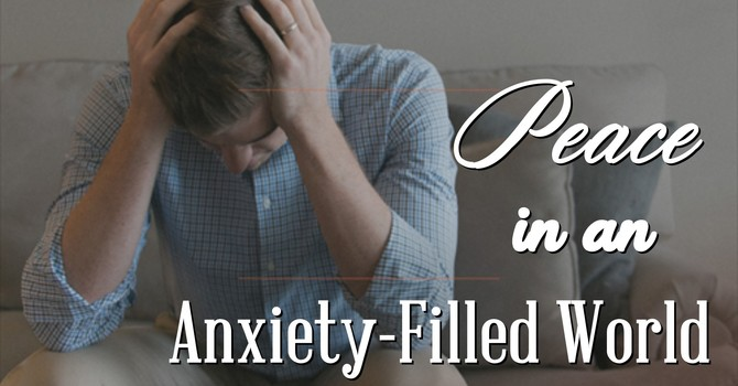 Finding Peace in an Anxiety Filled World image