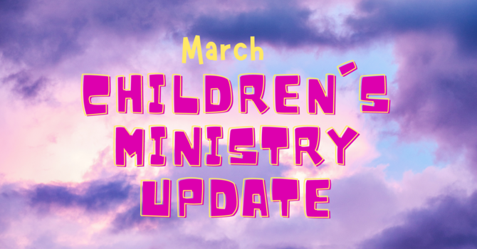 March Children's Ministry Update image