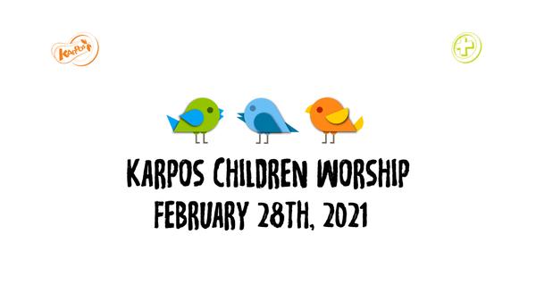 February 28th, 2021 Karpos Children Worship