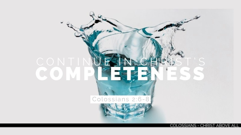 Continue in Christ's Completeness - Part 1