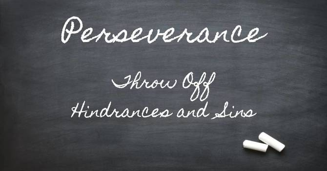 Throw Off Hindrances and Sins