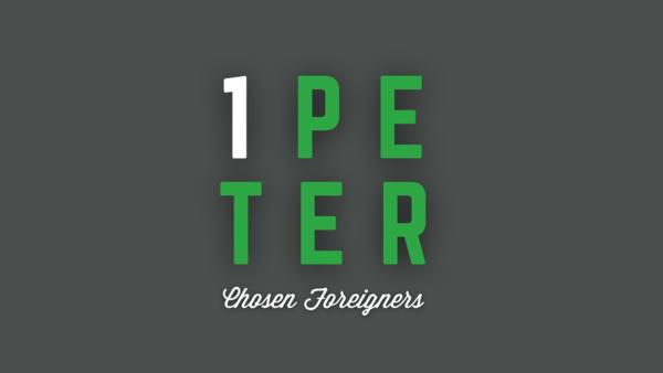 1 Peter - Chosen Foreigners