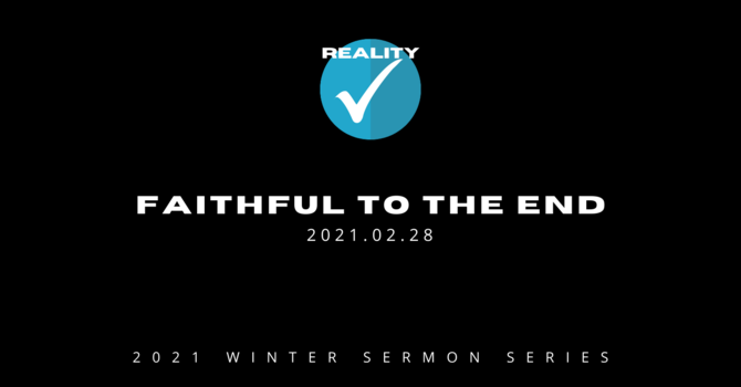 7. Faithful to the End