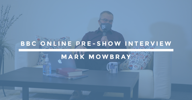 BBC Online Pre-Show Interview | Mark Mowbray image