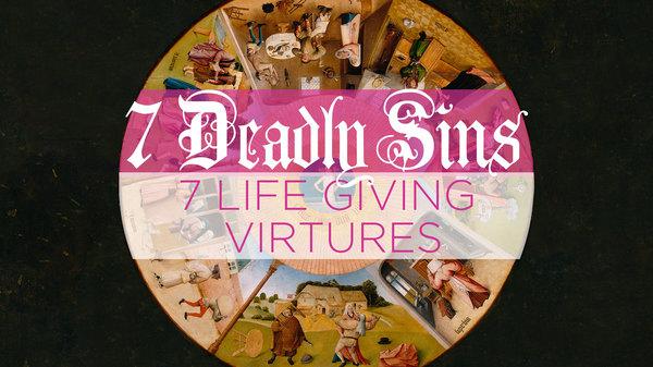 Seven Deadly Sins, Seven Life-Giving Virtues