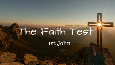 The Faith Test (1st John)