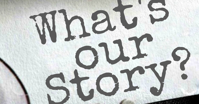 What's our story?