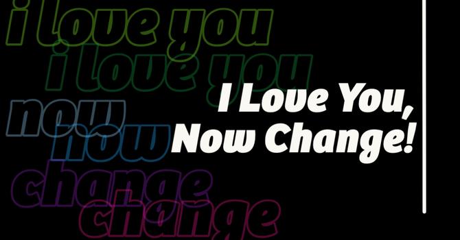 I Love You, Now Change! image