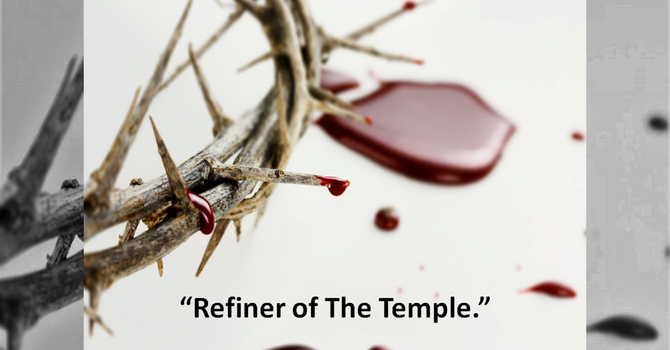 Refiner of The Temple.