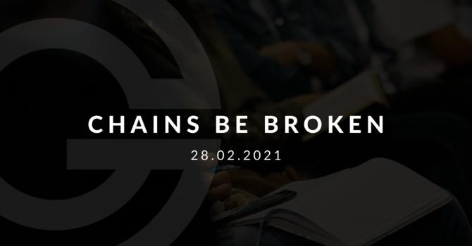 Chains Be Broken