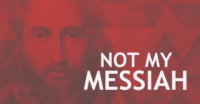 Not My Messiah
