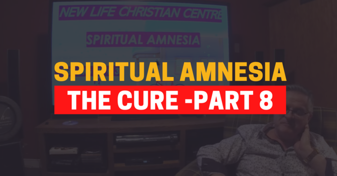 Identity In Christ - The Cure For Spiritual Amnesia - Part 8