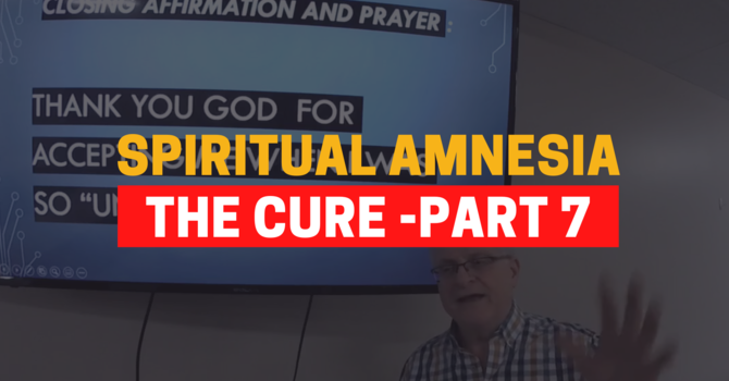 Identity In Christ - The Cure For Spiritual Amnesia - Part 7