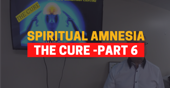 Identity In Christ - The Cure For Spiritual Amnesia - Part 6