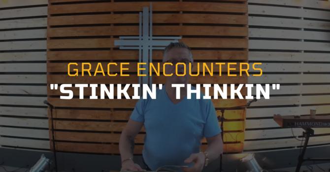 Grace Encounters - Stinkin' Thinkin'