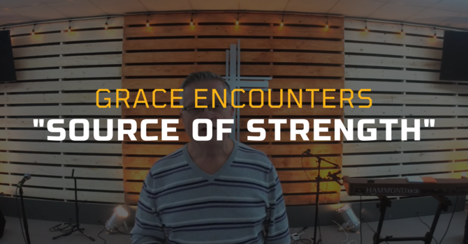 Grace Encounters - Our Strength