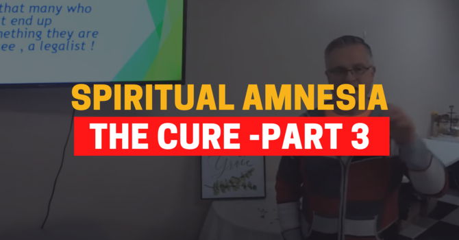 Identity In Christ - The Cure For Spiritual Amnesia - Part 3