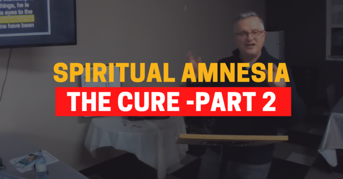 Identity In Christ - The Cure For Spiritual Amnesia - Part 2