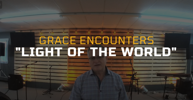 Grace Encounters - Light of the World
