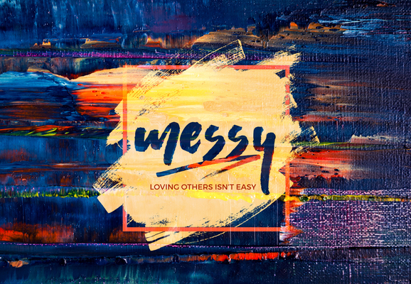 Messy - Loving Others Isn't Easy