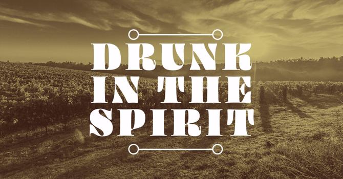 Drunk in the Spirit image