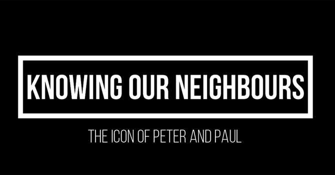 Knowing Our Neighbours - Peter and Paul