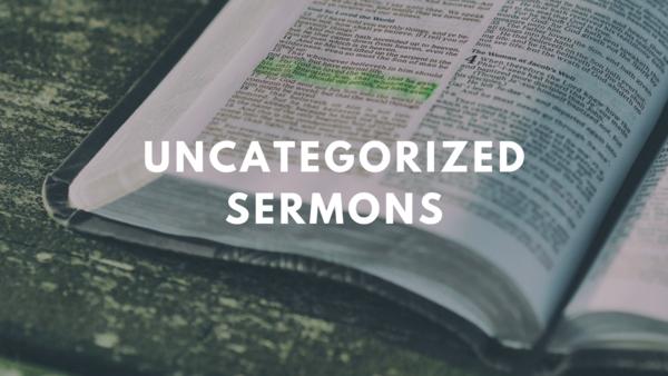 Uncategorized Sermons
