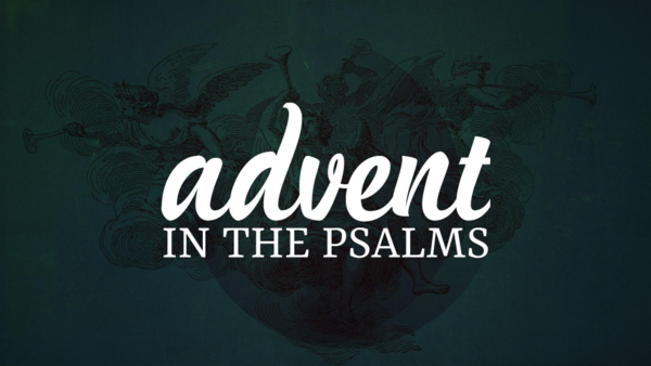 Advent in the Psalms