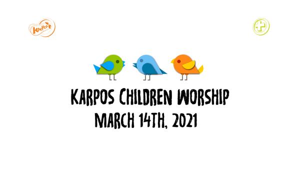 March 14th, 2021 Karpos Children Worship