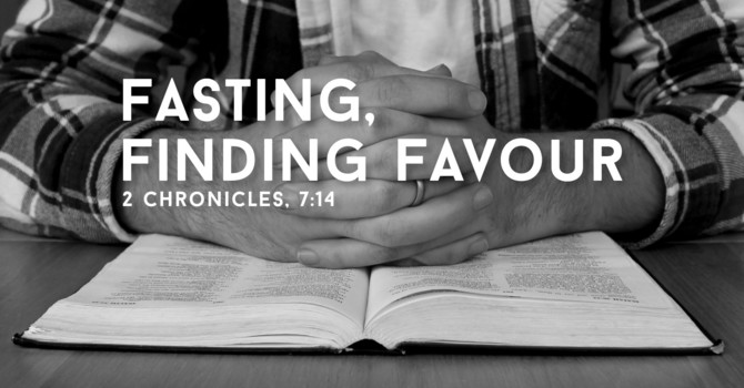Fasting, Finding Favour