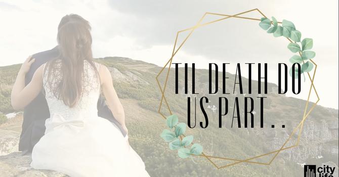 Covenant Or Contract? - Till Death Do Us Part