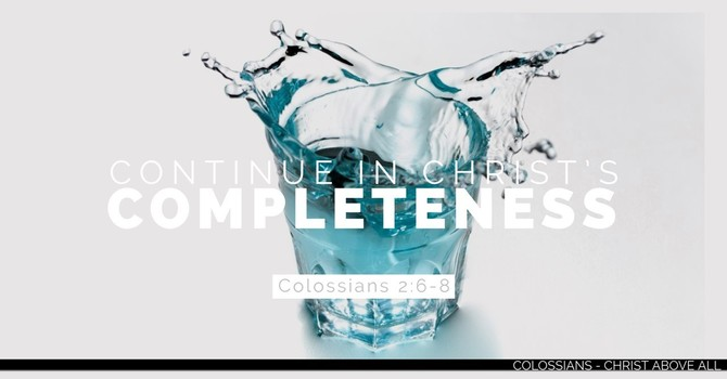 Continue in Christ's Completeness - Part 2