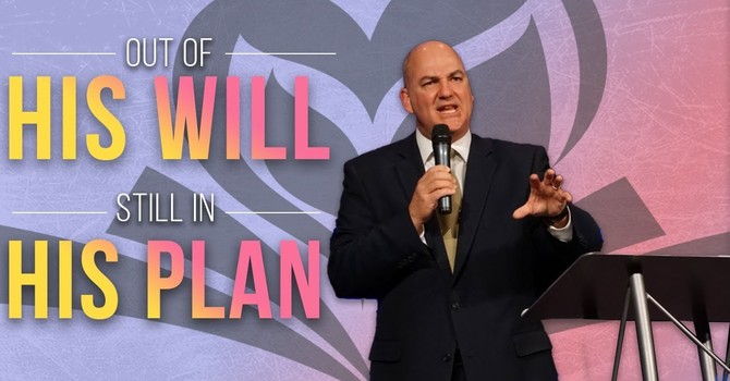 Out of His Will - Still in His Plan | Bill Pellum