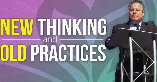 New Thinking - Old Practices | Pastor Tim Zuniga