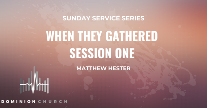 When They Gathered - Session One