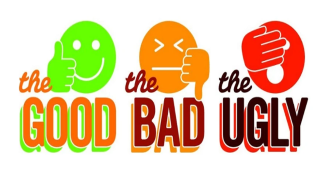 The GOOD, BAD, & UGLY!