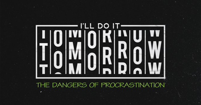 I'll Do it Tomorrow Pt. 2