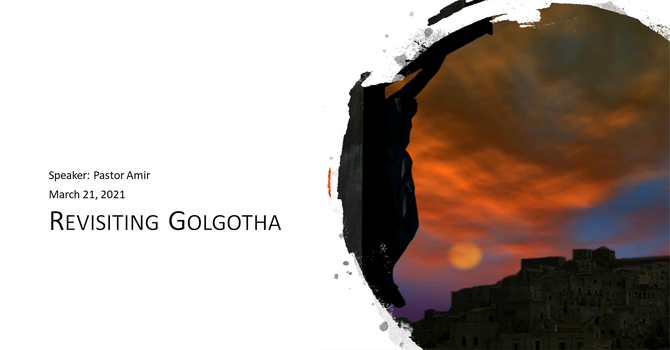 """Revisiting Golgotha:  The Place of Crucifixion"""""""