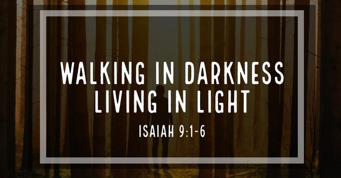 Walking in Darkness, Living in Light